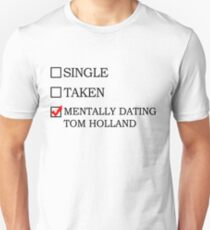 Mentally dating Tom Holland Unisex T-Shirt