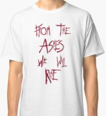 The 100 - from the ashes we will rise - red Classic T-Shirt