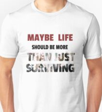 The 100 - Maybe life should be more than just surviving T-Shirt