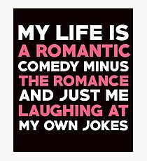 My Life Is Romantic Comedy  Photographic Print