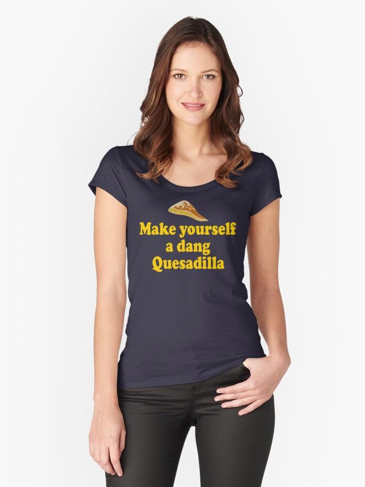 Make Yourself A Dang Quesadilla - Napoleon Dynamite Women's Fitted Scoop T-Shirt Front