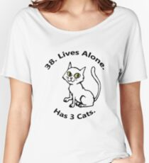 38. Lives Alone. Has 3 Cats. Women's Relaxed Fit T-Shirt