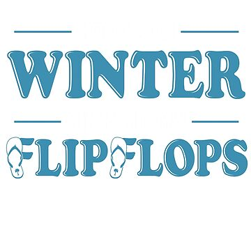 I Wasn't Made For Winter Give Me Flip Flops by Funnydoneright