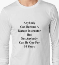 Anybody Can Become A Karate Instructor But Not Anybody Can Be One For 10 Years  Long Sleeve T-Shirt