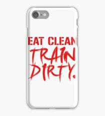EAT CLEAN TRAIN DIRTY iPhone Case/Skin
