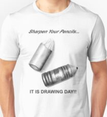 Sharpen your pencils... IT IS DRAWING DAY! T-Shirt