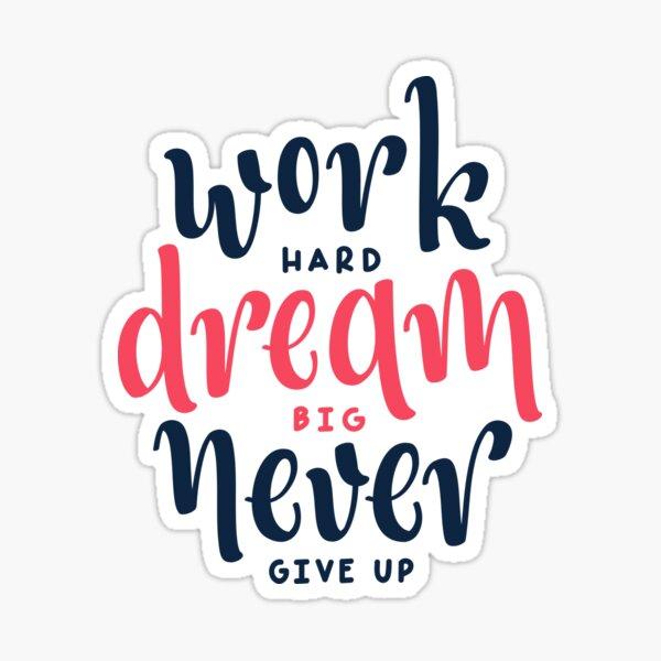 Work Hard Dream Big Never Give Up Sticker