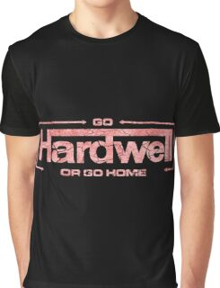 GO HARDWELL OR GO HOME Graphic T-Shirt