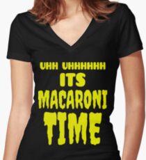 Uhh Uhhhhhh It's Macaroni Time Women's Fitted V-Neck T-Shirt