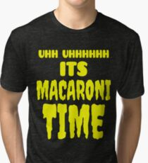 Uhh Uhhhhhh It's Macaroni Time Tri-blend T-Shirt