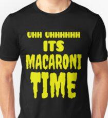 Uhh Uhhhhhh It's Macaroni Time Unisex T-Shirt