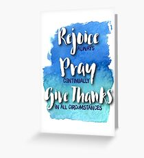 Rejoice, Pray, Give Thanks – 1 Thessalonians 5:16-18 Greeting Card