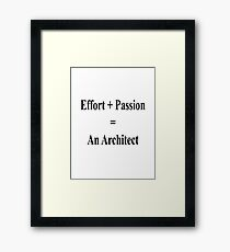 Effort + Passion = An Architect  Framed Print