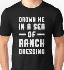 Drown me in Ranch Dressing Cool Popular Foodie Tshirt T-Shirt
