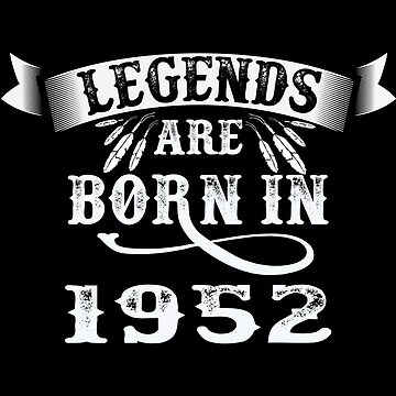 Legends Are Born in 1952 by 77027