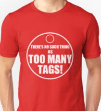 Too Many Tags! Unisex T-Shirt