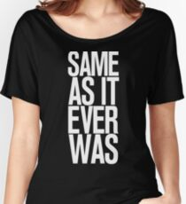 SAMES AS IT EVER WAS  Women's Relaxed Fit T-Shirt