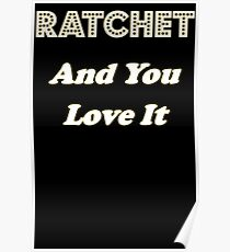 Ratchet And You Love It Poster