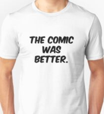 The Comic was Better T-Shirt