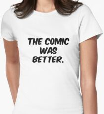 The Comic was Better Womens Fitted T-Shirt