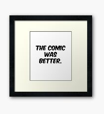 The Comic was Better Framed Print