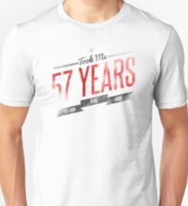 It Took Me 57 Years To Look This Good Unisex T-Shirt