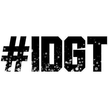 #IDGT by TheWillsProject
