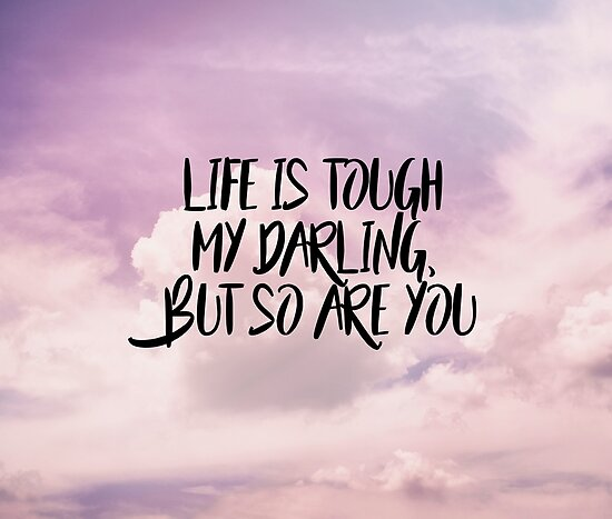 """Life is tough my darling but so are you"" Posters by ..."