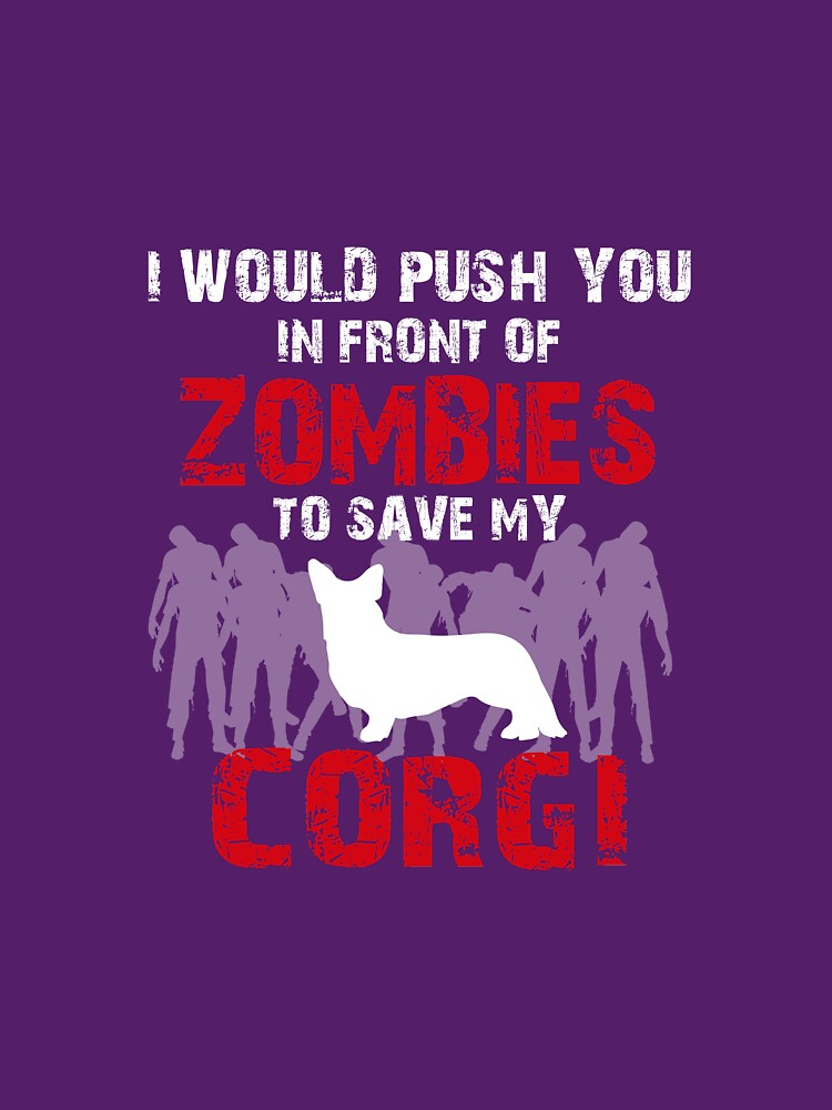 I Would Push You In Front Of Zombies To Save My Corgi by AlwaysAwesome