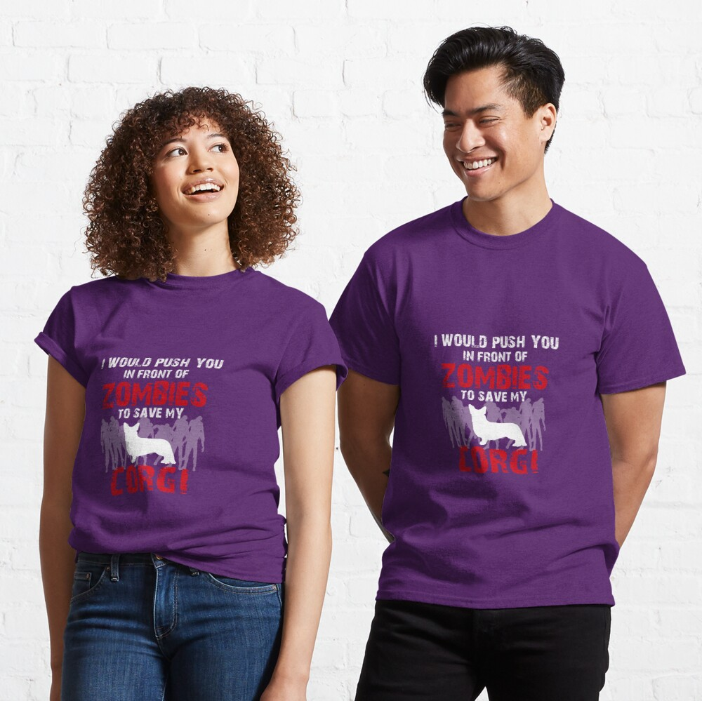 I Would Push You In Front Of Zombies To Save My Corgi Classic T-Shirt