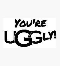 You're UGGly! (Black) Photographic Print