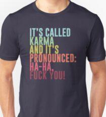 It's called Karma and it's pronounced: ha-ha, fuck you! Slim Fit T-Shirt