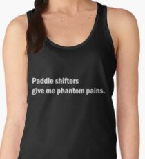 Paddle shifters give me phantom pains T-shirt. Limited edition design! Women's Tank Top