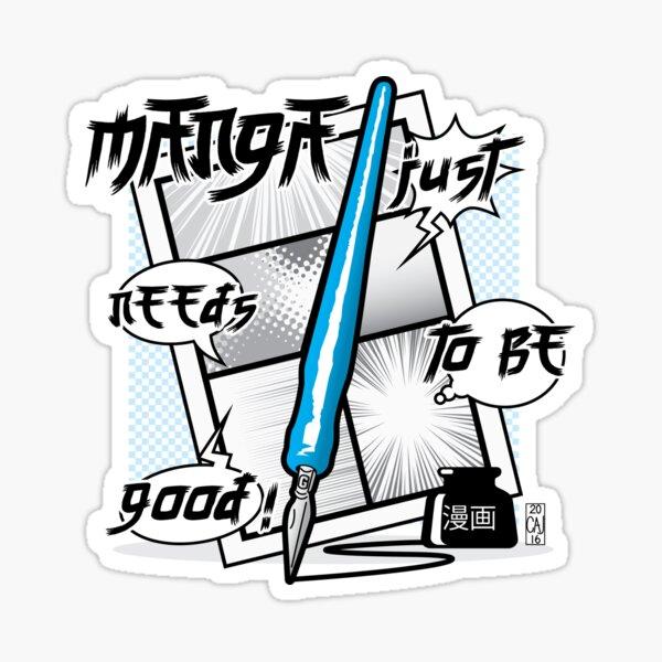 Manga Just Needs To Be Good! Sticker
