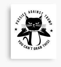 Pussies Against Trump You Can't Grab This T shirts Canvas Print