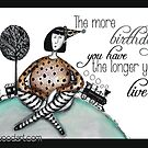 The more birthdays you have the longer you'll live by Jenny Wood