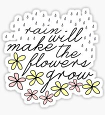 Rain Will Make The Flowers Grow Sticker