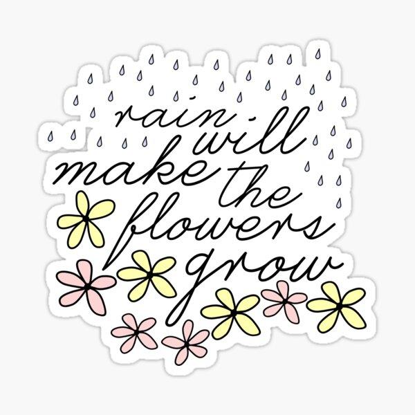 Rain Will Make The Flowers Grow Sticker