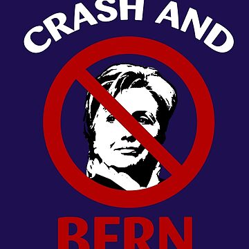 Crash And Bern Bernie Sanders Support Hillary Clinton by AlwaysAwesome