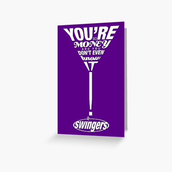 Swingers: You're so money and you don't even know it! Greeting Card