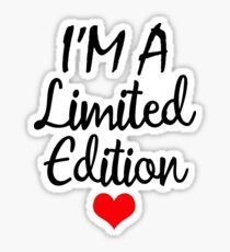 553a49534e72 Im a Limited Edition Quotes Stickers