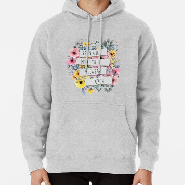 Rain Will Make The Flowers Grow (2) Pullover Hoodie