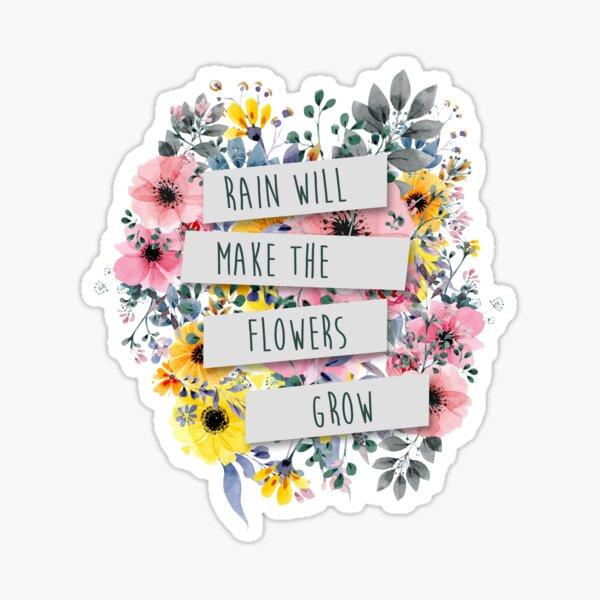 Rain Will Make The Flowers Grow (2) Sticker