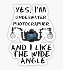YES, IAM UNDERWATER PHOTOGRAPHER Sticker
