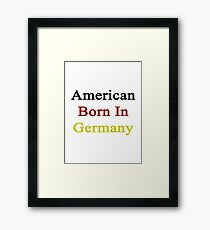 American Born In Germany  Framed Print