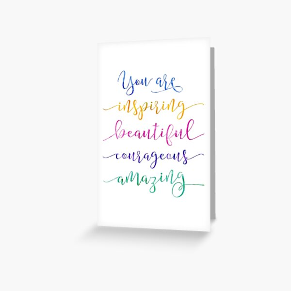 You are Inspiring Beautiful Courageous Amazing Greeting Card