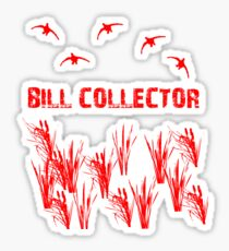 Bill Collector by Funny as Duck Sticker