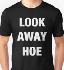 Look away hoe cool shirt Unisex T-Shirt