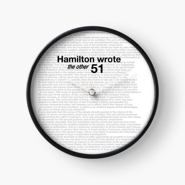"""""""Hamilton Wrote the Other 51"""" - Lin-Manuel Miranda Hamilton Musical items, Federalist Papers, Article 68, """"The Mode of Electing the President"""" (Electoral College) - Alexander Hamilton Clock"""