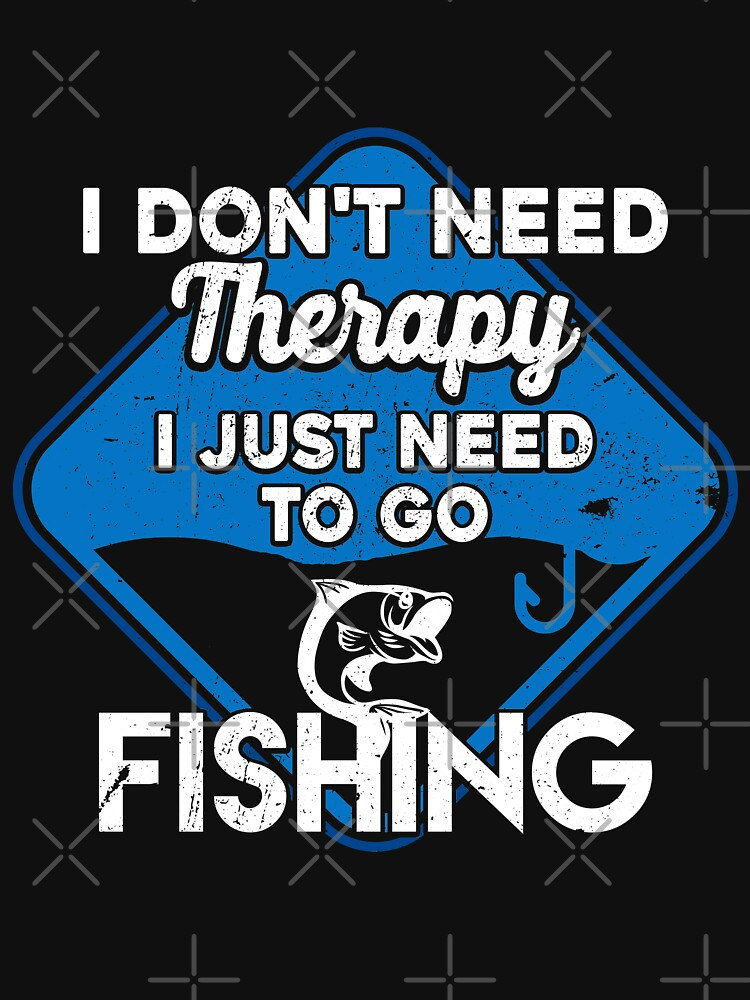 I don't need therapy I just need to go fishing by dreamhustle